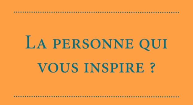 La personne qui vous inspire